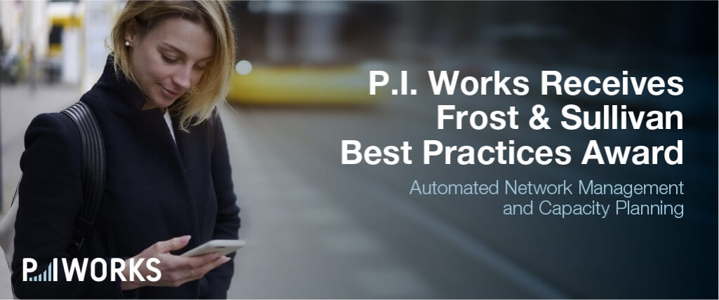 Frost & Sullivan Recognizes P.I. Works for Excellence in Automated Network Management and Capacity Planning
